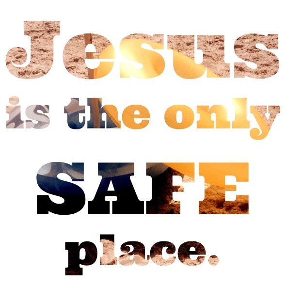 JESUS is the only safe place