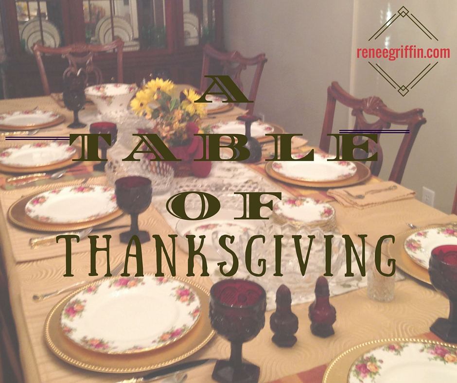 A Table of Thanksgiving: Mama\'s Table is Set | Renee Griffin
